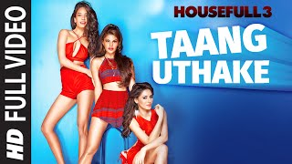 Taang Uthake (Full Video Song) | Housefull 3 (2016)