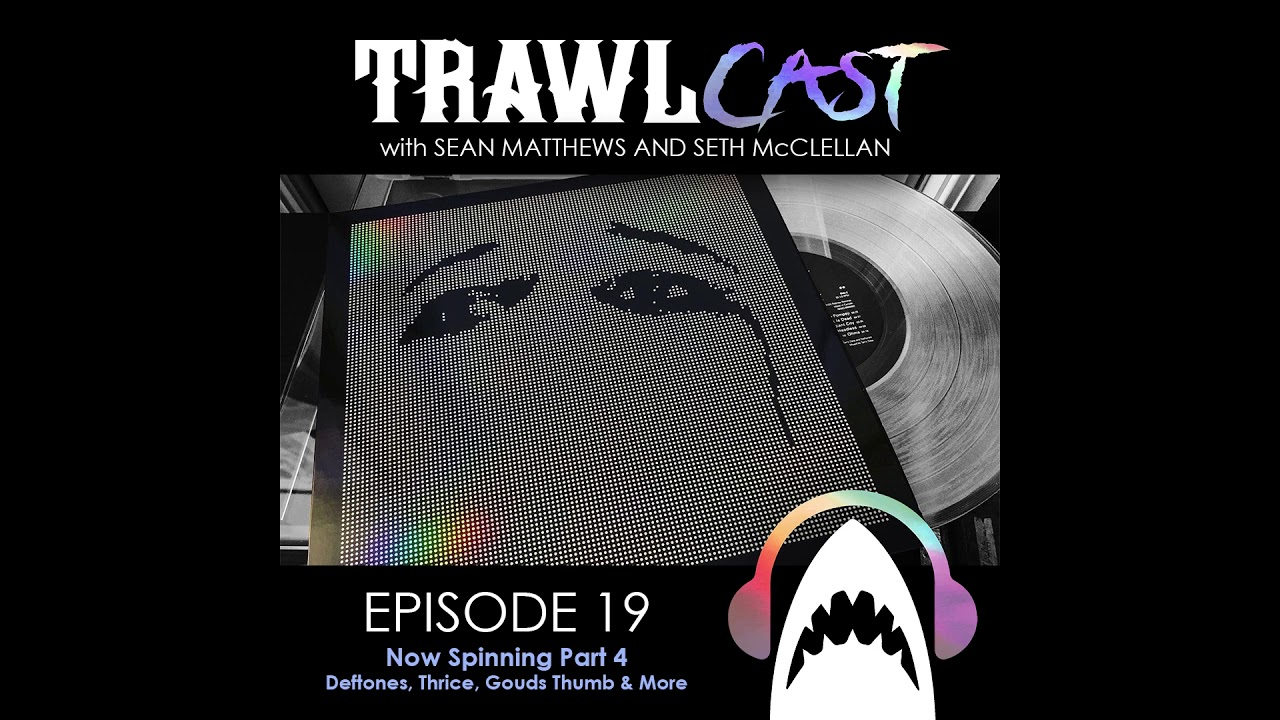 TrawlCast - Episode 19 [Now Spinning 4]
