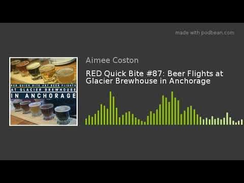 RED Quick Bite #87: Beer Flights At Glacier Brewhouse In Anchorage