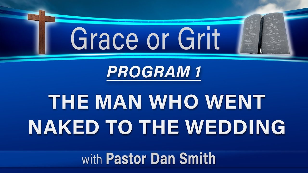 01 Grace or Grit (Faith or Works) - The Man Who Went Naked to the Wedding -  LIKE and SUBSCRIBE!