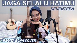 Download lagu JAGA SELALU HATIMU - SEVENTEEN ( REGITA ECHA COVER )