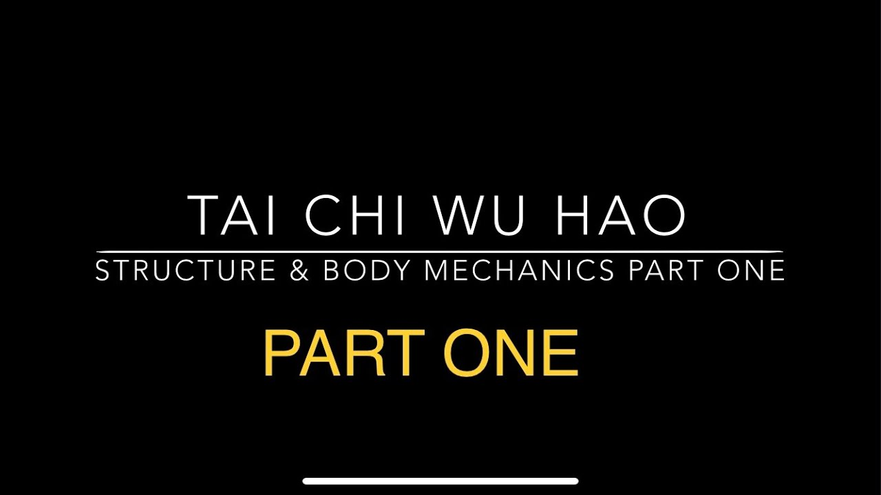 Tai Chi Wu Hao Structure and Body Mechanics Part One