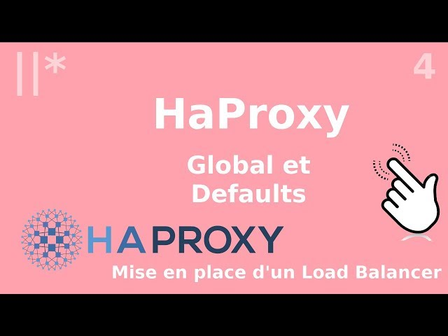 Haproxy - 4. Configuration : Global et Defaults | tutos fr
