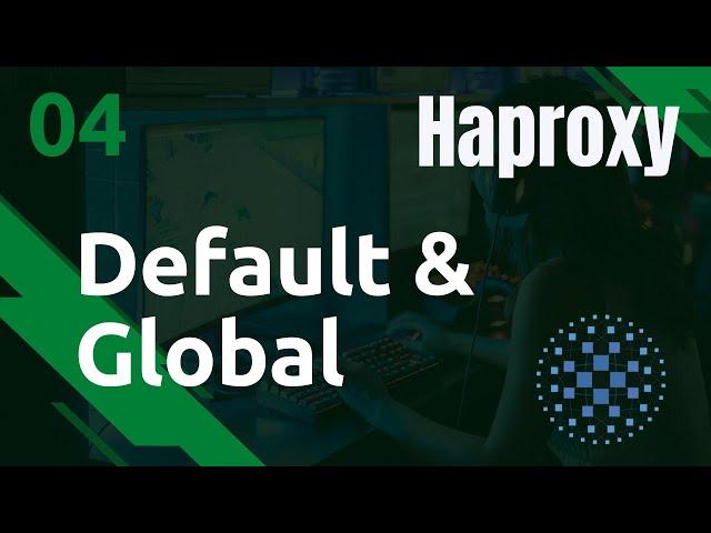 Haproxy - 4. Configuration : Global et Defaults