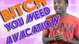 Bitch You Need a Vacation | AfricanoBOi Clip Show