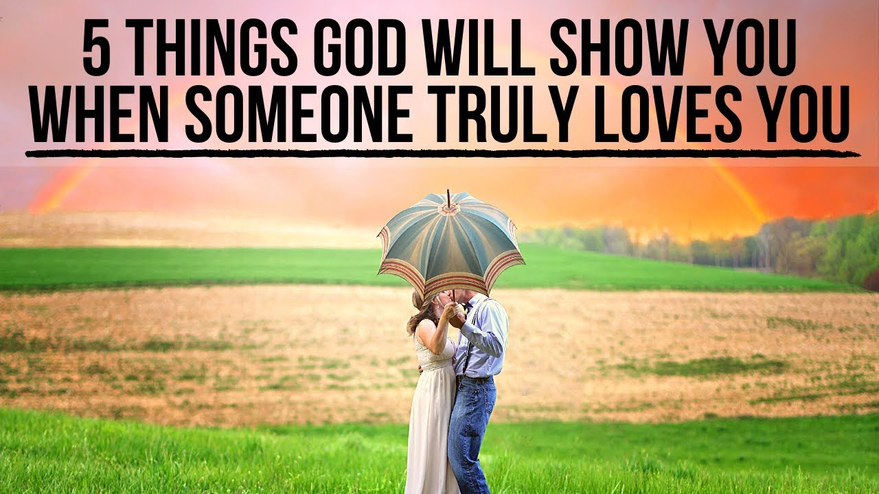 When Someone Truly Loves You, God Will Show You . . .