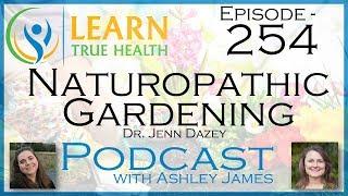 Naturopathic Gardening - Dr. Jenn Dazey & Ashley James - #254