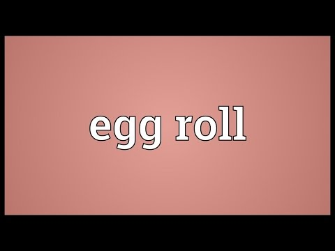 Egg roll Meaning