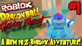 A NEW DBZ ROBLOX ADVENTURE! | Roblox: Dragon Ball Galaxy Burst - Episode 1