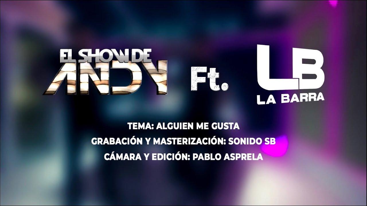 El Show De Andy Ft La Barra - Alguien Me Gusta 2020