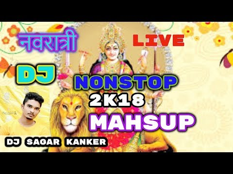 Non Stop Navratri Bhakti Dj Songs 2018 Super Hit Songs [ VIRTUAL DJ LIVE  MIX DJ SAGAR KANKER