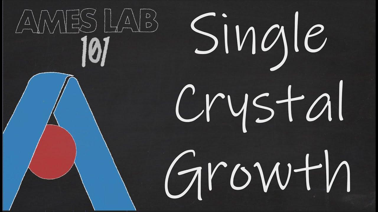 Ames Lab 101: Single Crystal Growth