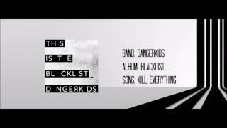 Dangerkids - Kill Everything - Album: Blacklist_ (with lyrics)