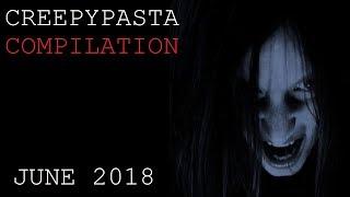 Creepypasta Compilation- June 2018