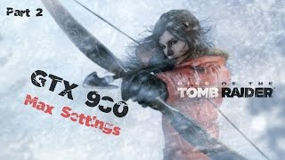 Rise of The Tomb Raider Gameplay #2 w/ GTX 980 | i7 4770k Max settings