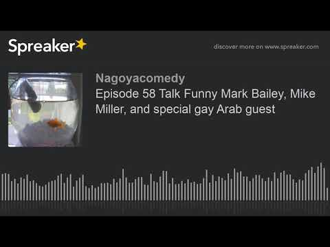 Episode 58 Talk Funny Mark Bailey, Mike Miller, and special gay Arab guest thumbnail