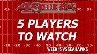 San Francisco 49ers vs. Seattle Seahawks: Chris Biderman's five players to watch
