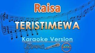 Download lagu Raisa - Teristimewa (Karaoke) | GMusic