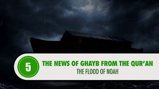 the news of ghayb from the quran 5 the flood of noah