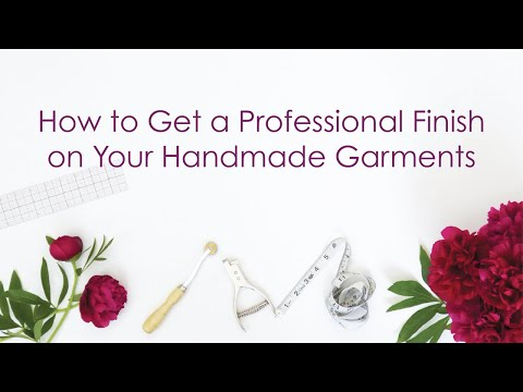 How To Get A Professional Finish On Your Handmade Garments
