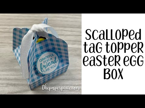 Scalloped Tag Topper Easter Egg Box Tutorial