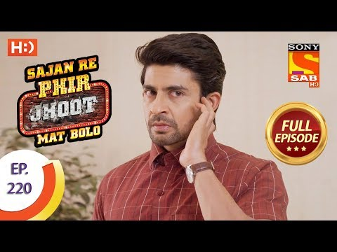 Sajan Re Phir Jhoot Mat Bolo – Ep 220 – Full Episode – 30th March, 2018