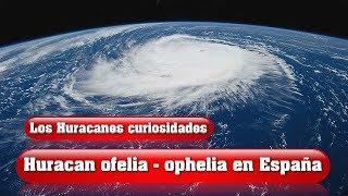 Los huracanes todas sus curiosidades. Huracan ofelia ophelia en España.