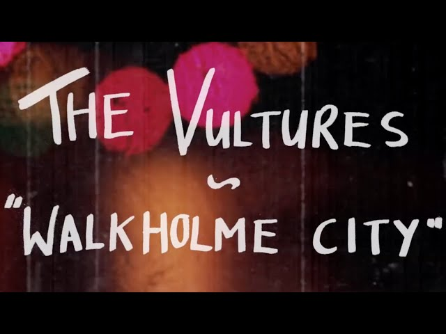 The Vultures - Walkholme City (Official Lyric Video)