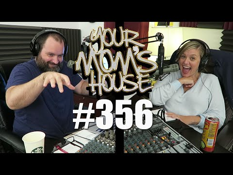 Your Mom's House Podcast - Ep. 356