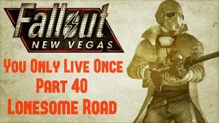 Fallout New Vegas: You Only Live Once - Part 40 - Lonesome Road