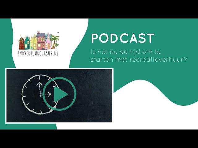 Podcast 5 Is nu de tijd om te starten met Recreatieverhuur