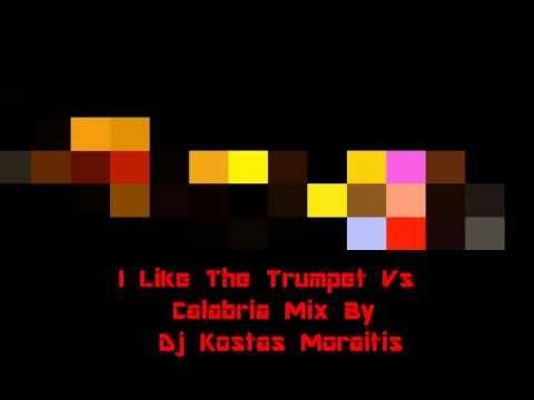 I Like The Trumpet Vs Calabria (Dj Kostas Moraitis Mix)