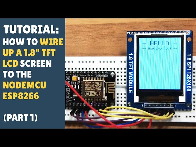 TUTORIAL: How to Wire up 1.8 TFT LCD Screen to NodeMCU ESP8266 - Easy! (Part 1/2)