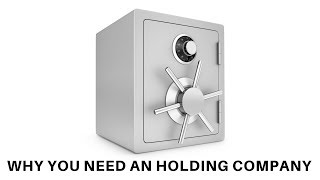 The Massive Importance of a Holding Company and Why you need One