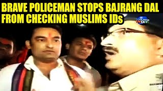 Brave policeman stops Hindu outfit from checking Muslim IDs | INDIA