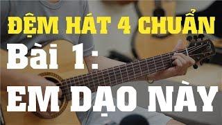 [ĐỆM HÁT 4 CHUẨN] BÀI 1 - EM DẠO NÀY (NGỌT) || Nguyễn Danh Tú