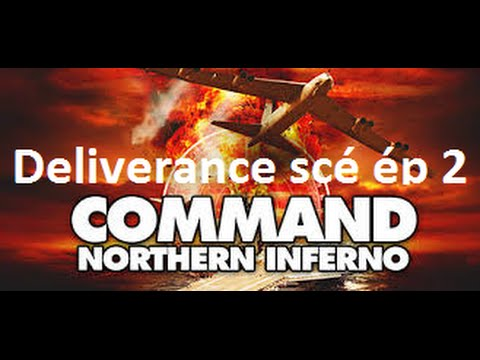 Command Northern Inferno deliverance sce ép2 HD FR