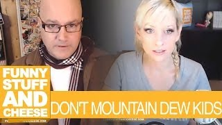 DON'T MOUNTAIN DEW KIDS - Funny Stuff And Cheese #108 Thumbnail