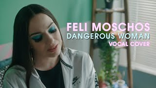 Feli Moschos - Dangerous Woman (Performance Video/Ariana Grande Vocal Cover)