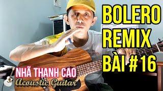 TỰ HỌC GUITAR #16 - BOLERO REMIX: NGƯỜI NGOÀI PHỐ (Phần 1) - QUẠT PHĂNG REMIX ĐỘC LẠ | NHÃ THANH CAO