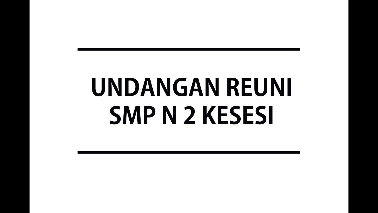 Undangan Reuni Smp N2 Kesesi Youtube