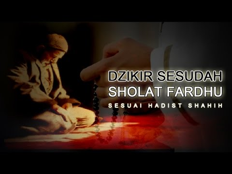 Bacaan Dzikir Sesudah Sholat Fardhu Sesuai Hadist Shahih