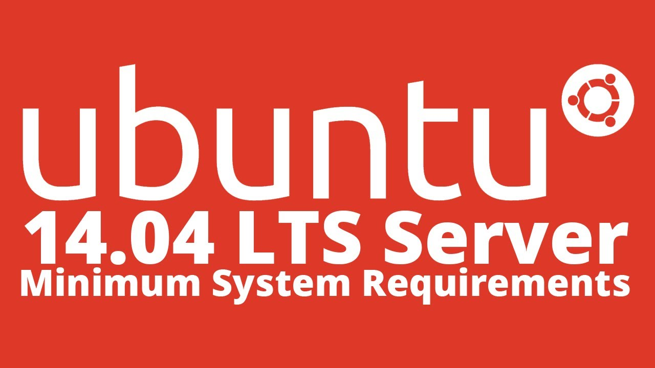 What is Ubuntu 14 04 Server LTS Trusty Tahr Minimal System Requirements
