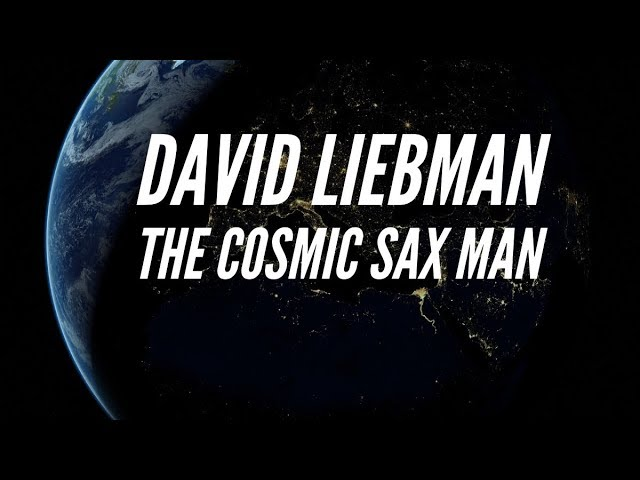 David Liebman is the Cosmic Saxman - David Liebman