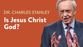Is Jesus Christ God? – Dr. Chaŗles Stanley