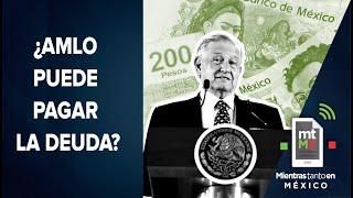 ¿Es buena idea pagar la deuda pública de México? | Mientras Tanto En México