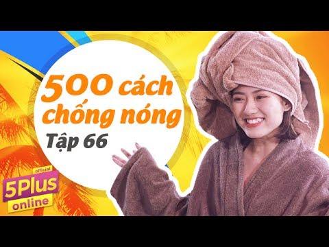 Tập 66 | 500 Cách Chống Nóng | 5Plus Online