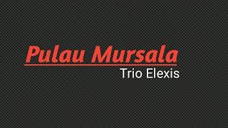 Trio Elexis // Pulau Mursala ( lirik lagu batak )