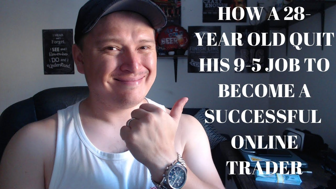 How A 28 Year Old Quit 9 5 Job And Becomes A Successfull Online Trader Making 50000 A Month