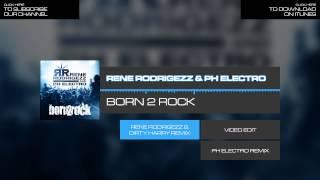 Rene Rodrigezz & PH Electro - Born 2 Rock (Rene Rodrigezz & Dirty Harry Mix)